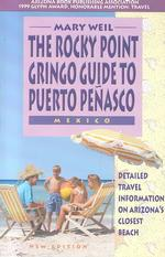 The Rocky Point Gringo Guide: A Travel Guide to Puerto Penasco, Mexico