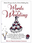 Words for the Wedding: Creative Ideas for Choosing and Using Hundreds of Quotations to Personalize Your Vows, Toasts, Invitations, & More