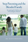 Step Parenting and the Blended Family: Recognizing the Problems and Overcoming the Obstacle